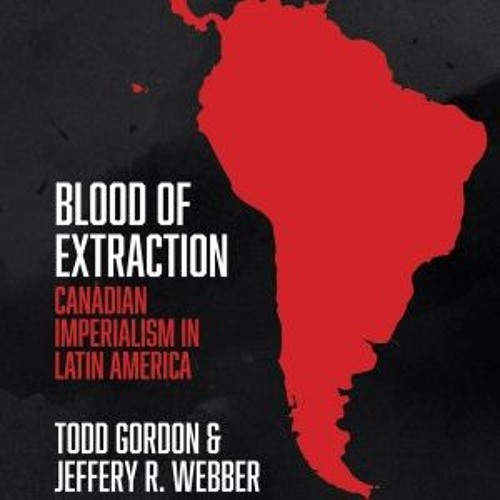 Book presentation: Blood Of Extraction: Canadian Imperialism in Latin America