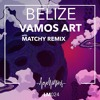 Vamos Art - Belize (Matchy Remix)| Love Matters | out 2018-07-26