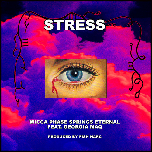 Wicca Phase Springs Eternal - Stress (feat. Georgia Maq) (Prod. Fish Narc)