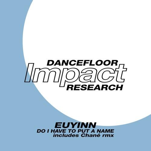 [PREVIEWS] Euyinn - Do I Have To Put A Name [DIR001]