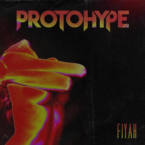 Protohype - Fiyah