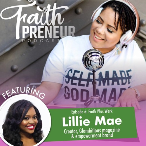 Ep. 35, The Faithpreneur Podcast Interviews Lillie Mae, Creator of the Glambitious Network