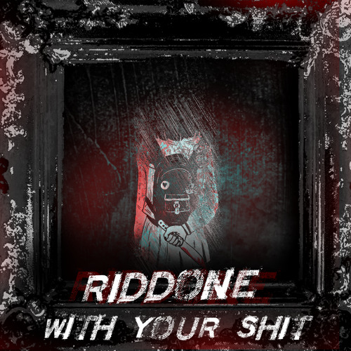 Riddone (With Your Shit)