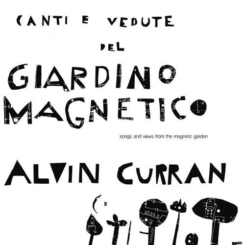 Alvin Curran - Canti E Vedute Del Giardino Magnetico (excerpt)