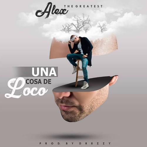 Una Cosa De Loco - Alex The Greatest