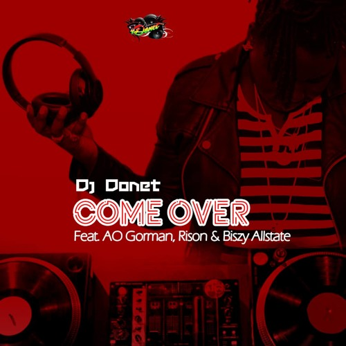 COME OVER (PRODUCED BY APYA) - DJ DONET FEAT. AO GORMAN, RISON & BISZY ALLSTATE