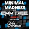 Minimal Madness Ep 16 ft. Cody Dunstall