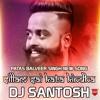 Sillam Sai Patas Balveer Singh New Song Remix Dj Santosh.mp3