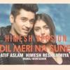 Dil Meri Na Sune Song | Unplugged Cover | Himesh Version | Genius | Atif Aslam 2018