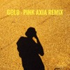 GOLD- PINK AXIA REMIX