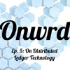 Onwrd Ep.5 - On Distributed Ledger Technology with Piers Ridyard of Radix