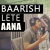 Baarish Lete Aana - Acoustic Cover (Jsquare) | Darshan Raval
