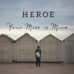Your Mess Is Mine - Heroe