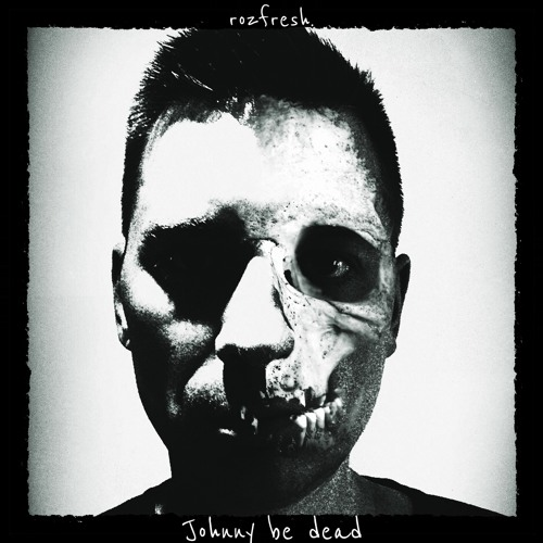 rozfresh - Johnny be dead *free download*