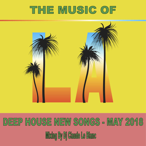 THE MUSC OF LOS ANGELES - NEW DEEP HOUSE SONGS OF JULY 2018 (mix by