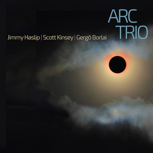 Jimmy Haslip, Scott Kinsey, GergöBorlai - Arc Trio
