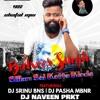 Sillam Sai Katta Kinda Balveer Singh- ( Dance Mix )-Dj Srinu Bns & Dj Pasha Mbnr & Dj Naveen Prkt