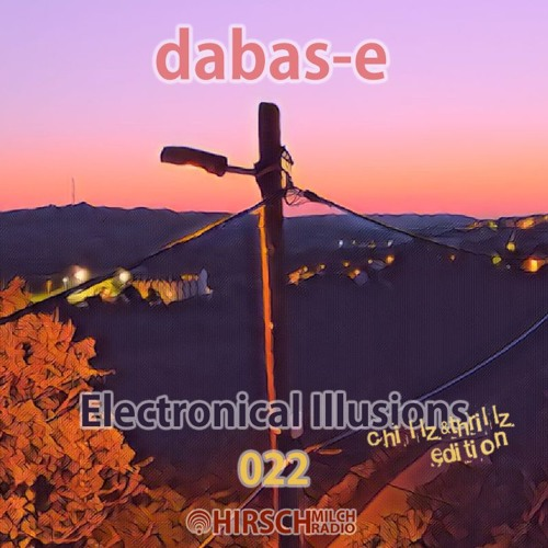 dabas-e - Electronical Illusions 022 (Chillz & Thrills Edition)