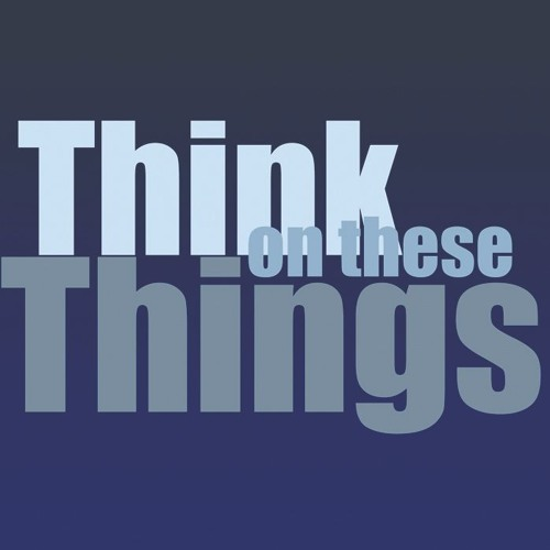 Think On These Things - July 29 - 2018