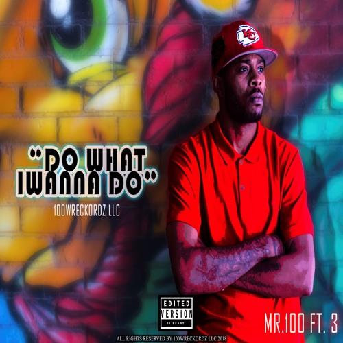 Mr.100 (featuring 3)- Do what I wanna Do (Radio Version)