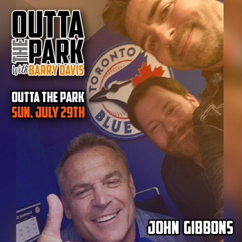 Outta The Park Ep. 69, July 29, 2018 - Guest - John Gibbons