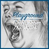 Playground: Cries From The Youth