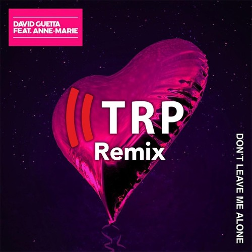 David Guetta Ft Anne Marie Dont Leave Me Alone Trp Remix Free