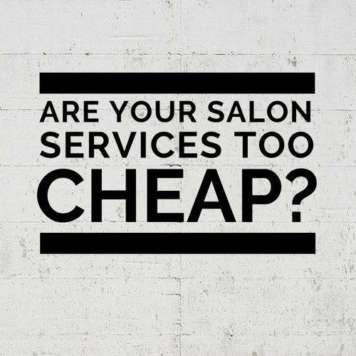 Are your salon services too cheap?