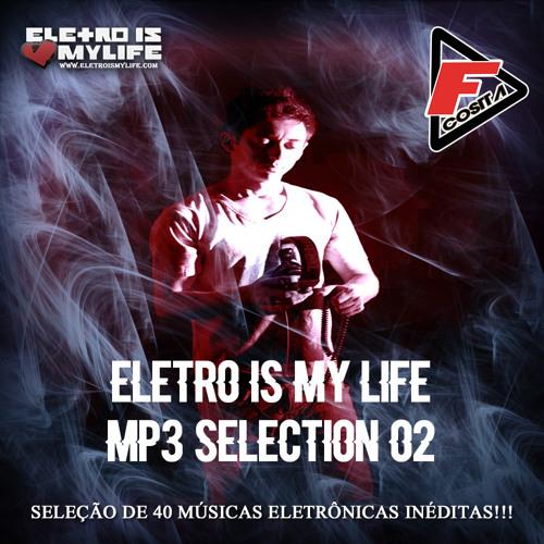 Eletro Is My Life - Mp3 Selection 02 (F Costta)(40 Músicas Free)