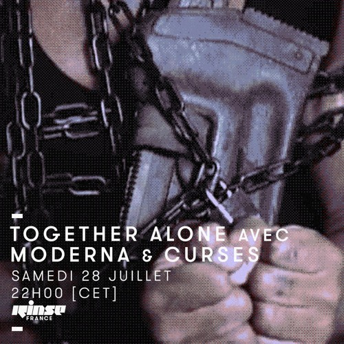 Together Alone [RINSE FRANCE] -> Moderna & Curses -> 28.07.18