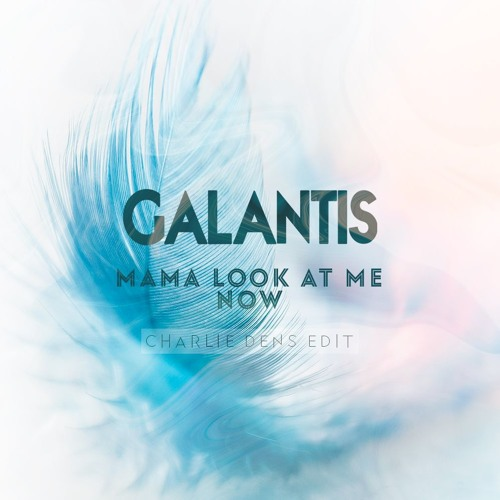 Galantis - Mama Look At Me Now (Charlie Dens Edit)