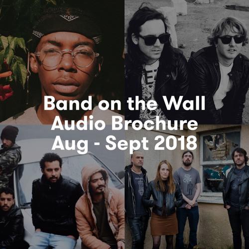 Band on the Wall Audio Brochure Aug - Sept 2018