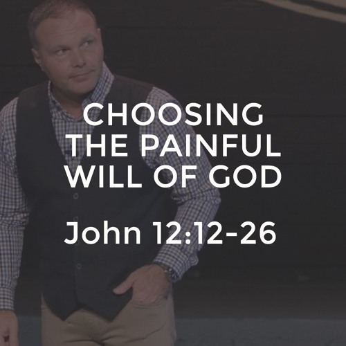 John #26 - Choosing The Painful Will of God