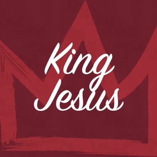 King Jesus - A King's Power