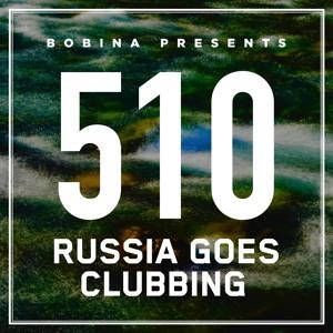 Bobina - Russia Goes Clubbing 510 2018-07-30 Artwork