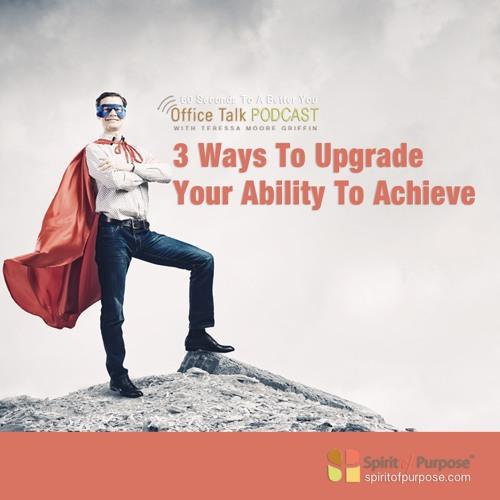 Upgrade Your Capacity To Achieve