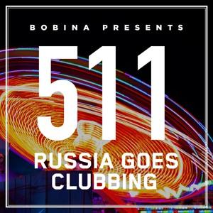 Bobina - Russia Goes Clubbing 511 2018-07-30 Artwork