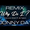Why Do I? Unknown Brain - (feat. Bri Tolani) Donny Day Remix