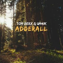 Tom Berx X Um41K - Adderall [ FREE DOWNLOAD ]