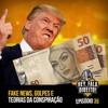 Ep. 35 - Fake News, Golpes e Teorias da Conspiração