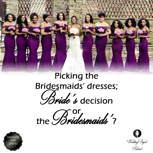 Who Picks out the Bridesmaids' Dresses; Bride or Bridesmaids..