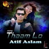 "Thaam Lo (From ""Parwaz Hai Junoon"") - Atif Aslam Full Song Listen Online And Download"