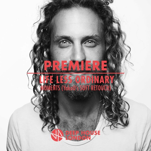 Premiere: Life Less Ordinary - Moments (YokoO's Soft Retouch) [All Day I Dream]