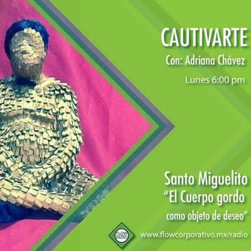 """CautivArte 123 - Santo Miguelito """"El cuerpo gordo, como objeto de deseo"""""""