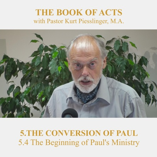 5.4 The Beginning of Paul's Ministry - THE CONVERSION OF PAUL | Pastor Kurt Piesslinger, M.A.