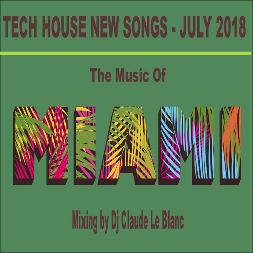 THE MUSIC OF MIAMI - NEW TECH HOUSE SONGS OF JULY 2018 (mix by dj