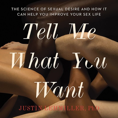 Tell Me What You Want By Justin J Lehmiller Read By The Author
