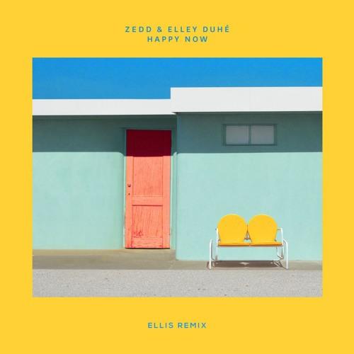 Zedd & Elley Duhé  - Happy Now (Ellis Remix)