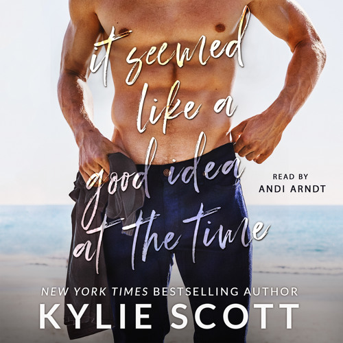 It Seemed Like a Good Idea at the Time by Kylie Scott, audiobook excerpt