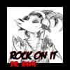 Rock On It